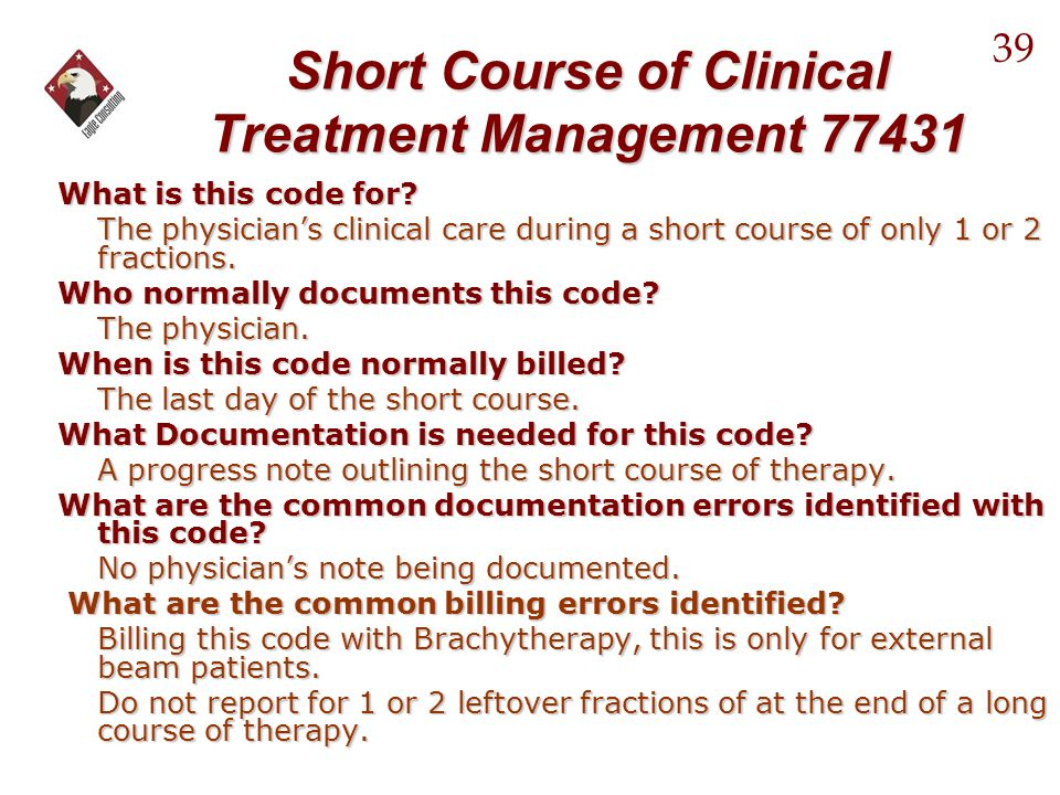 Short Course of Clinical Treatment Management 77431 What is this code for? The physician's clinical care during a short course of only 1 or 2 fraction