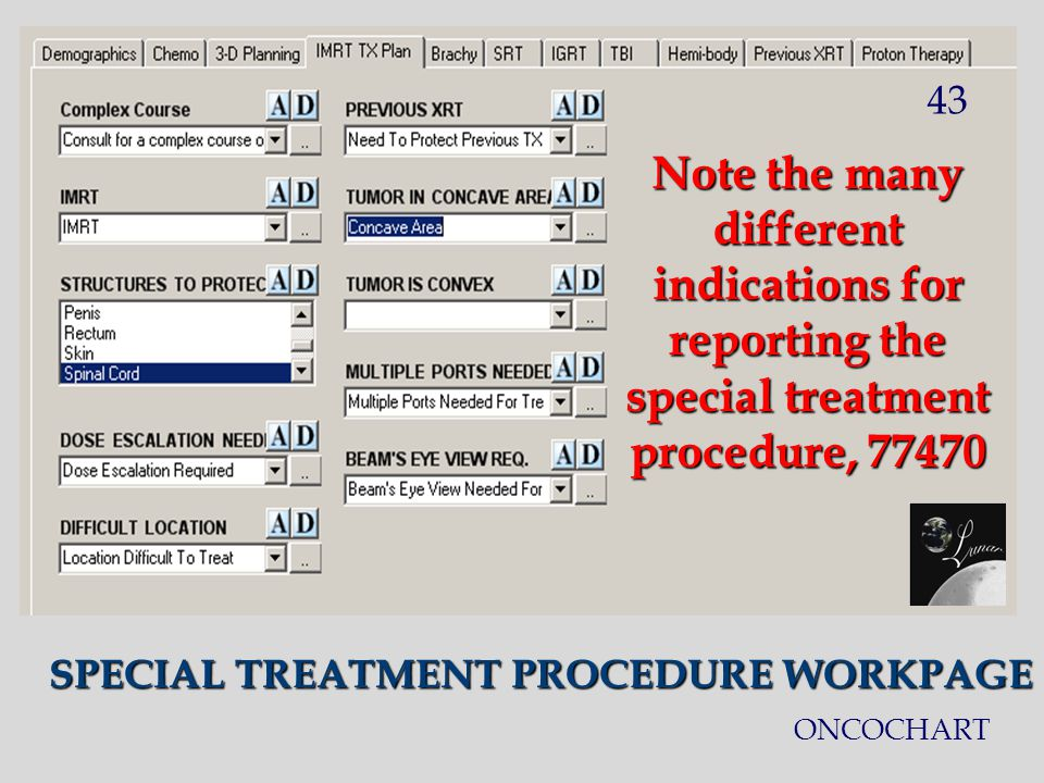 SPECIAL TREATMENT PROCEDURE WORKPAGE Note the many different indications for reporting the special treatment procedure, 77470 43 ONCOCHART