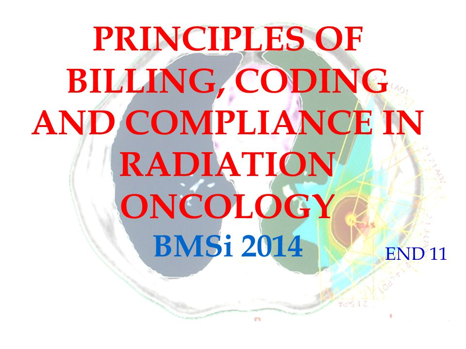 PRINCIPLES OF BILLING, CODING AND COMPLIANCE IN RADIATION ONCOLOGY BMSi 2014 END 11