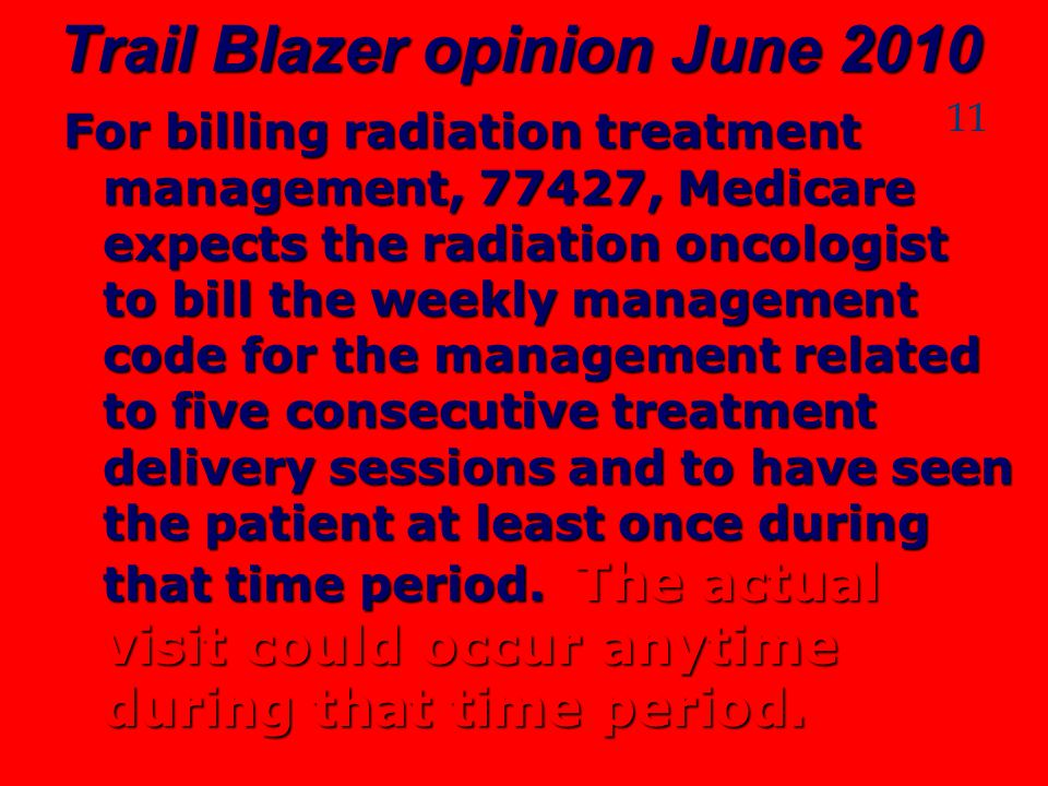Trail Blazer opinion June 2010 For billing radiation treatment management, 77427, Medicare expects the radiation oncologist to bill the weekly managem