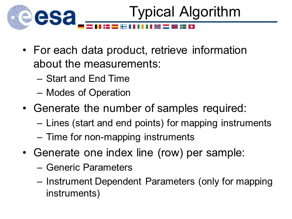 Typical Algorithm For each data product, retrieve information about the measurements: –Start and End Time –Modes of Operation Generate the number of samples required: –Lines (start and end points) for mapping instruments –Time for non-mapping instruments Generate one index line (row) per sample: –Generic Parameters –Instrument Dependent Parameters (only for mapping instruments)