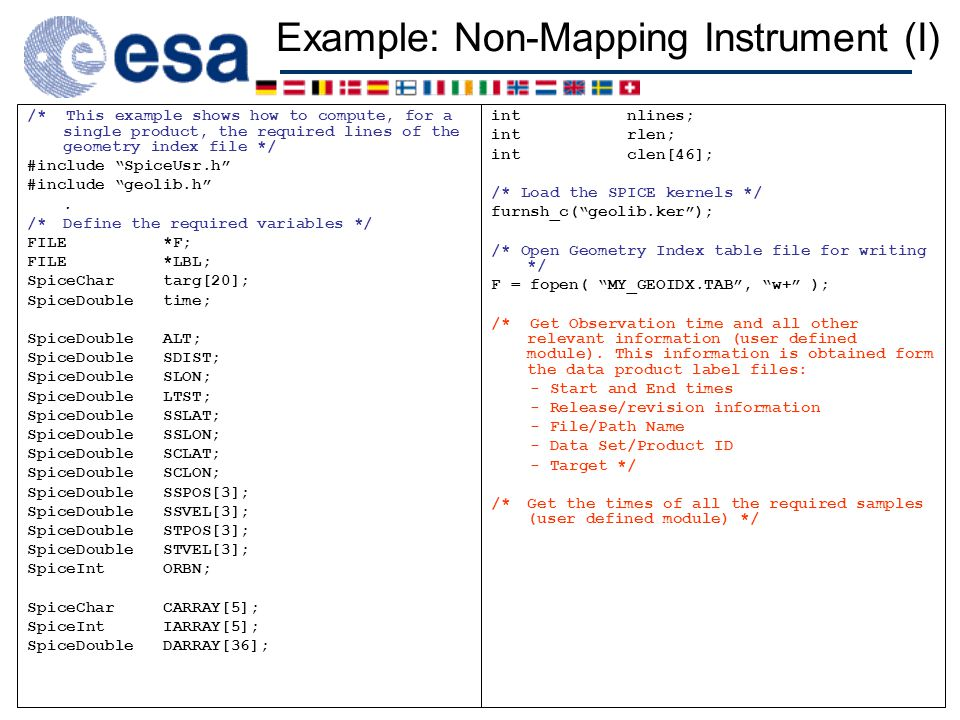Example: Non-Mapping Instrument (I) /* This example shows how to compute, for a single product, the required lines of the geometry index file */ #include SpiceUsr.h #include geolib.h .