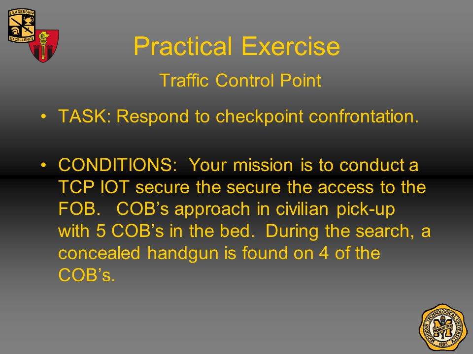 Practical Exercise Traffic Control Point TASK: Respond to checkpoint confrontation.
