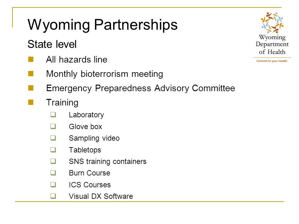 Wyoming Partnerships State level All hazards line Monthly bioterrorism meeting Emergency Preparedness Advisory Committee Training  Laboratory  Glove