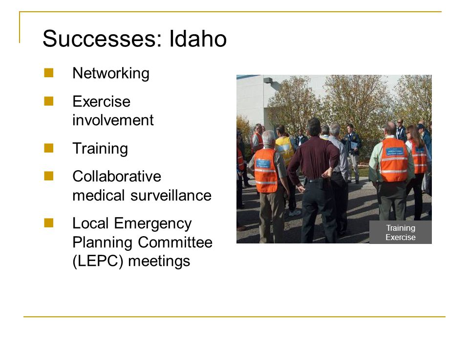 Successes: Idaho Networking Exercise involvement Training Collaborative medical surveillance Local Emergency Planning Committee (LEPC) meetings Traini
