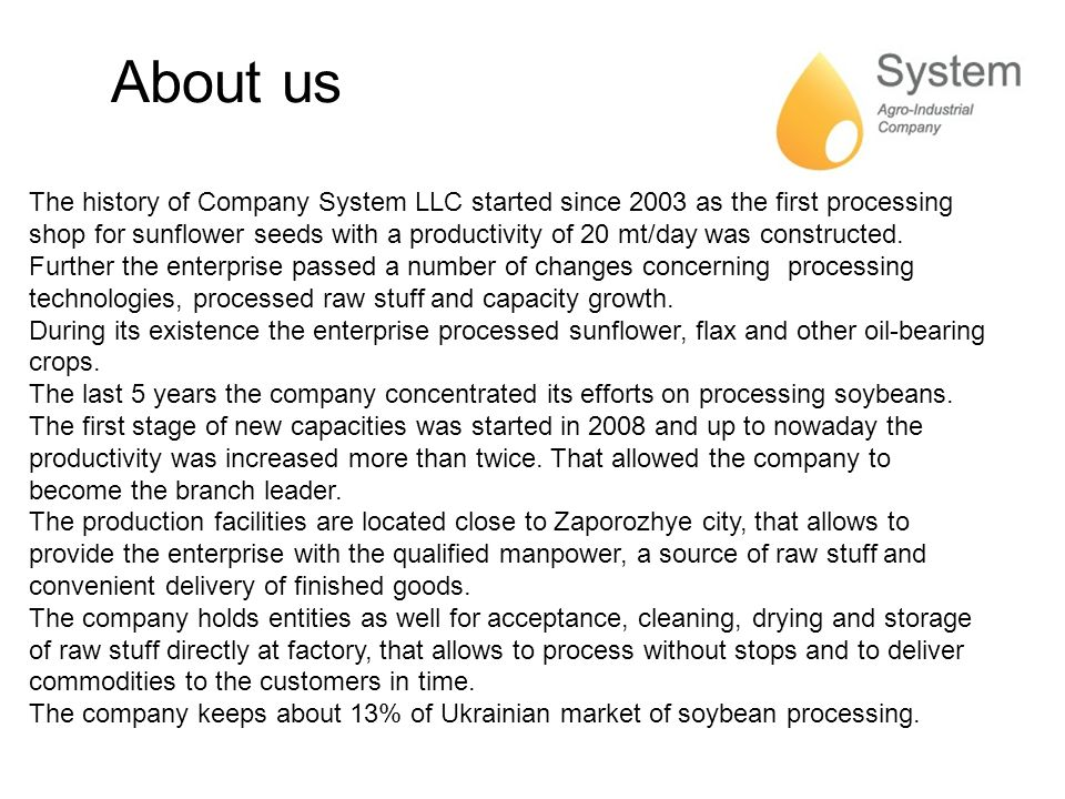 About us The history of Company System LLC started since 2003 as the first processing shop for sunflower seeds with a productivity of 20 mt/day was constructed.