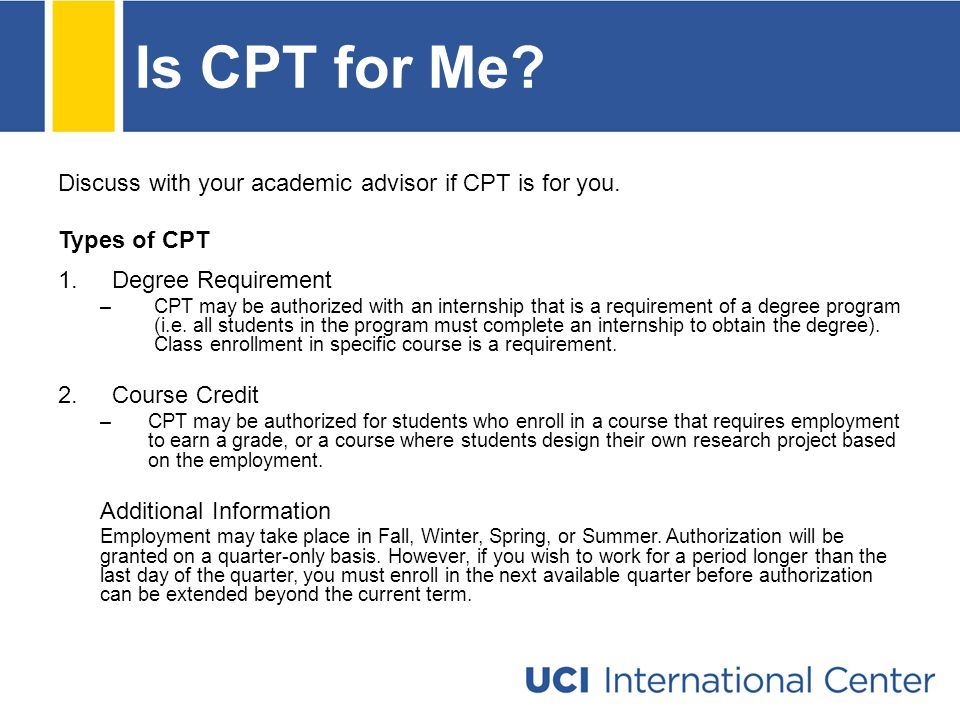 Is CPT for Me. Discuss with your academic advisor if CPT is for you.