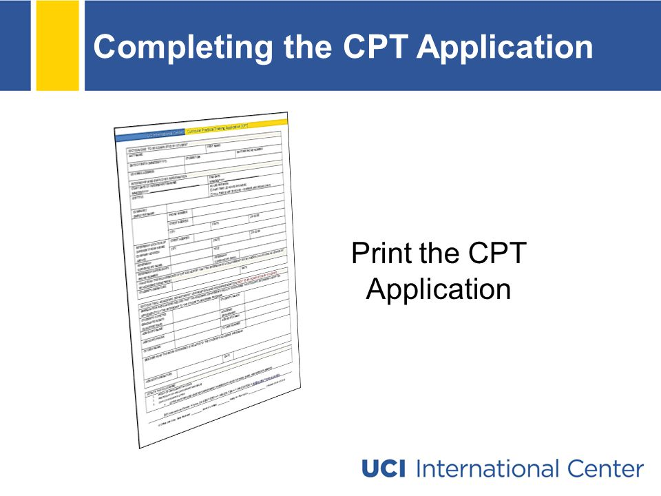 Completing the CPT Application Print the CPT Application