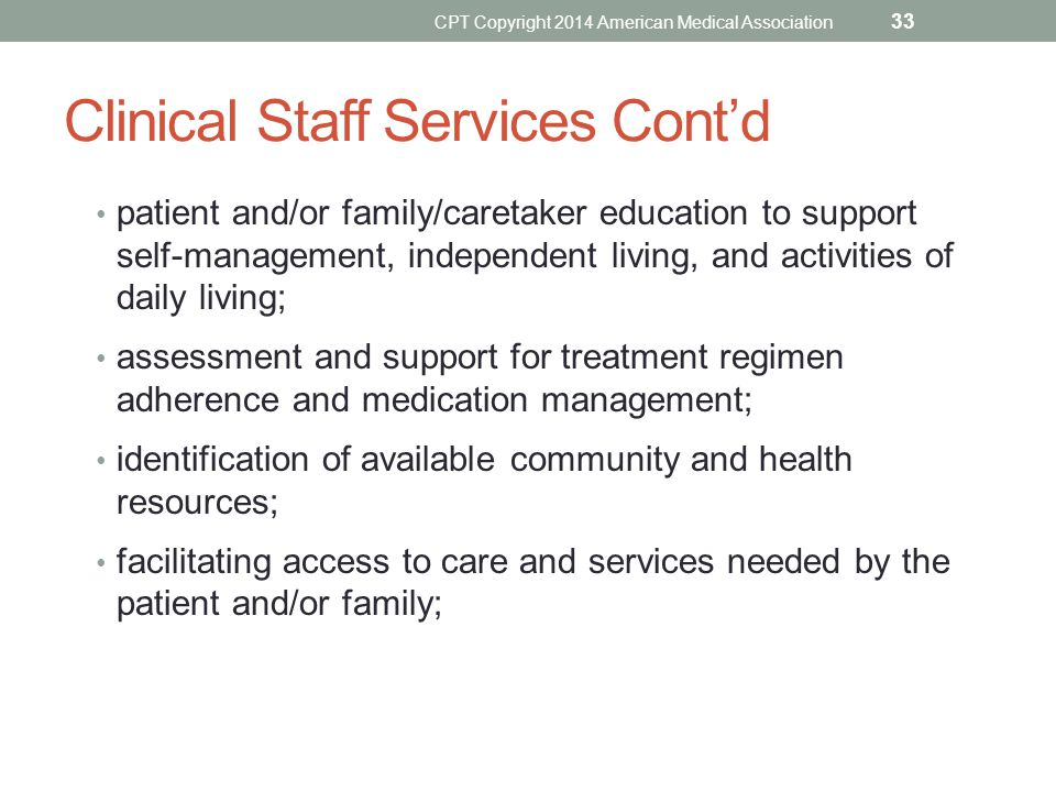 Clinical Staff Services Cont'd patient and/or family/caretaker education to support self-management, independent living, and activities of daily livin