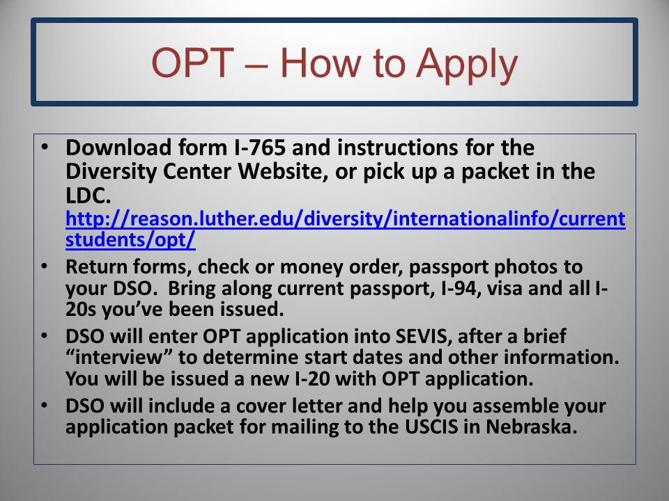 OPT – How to Apply Download form I-765 and instructions for the Diversity Center Website, or pick up a packet in the LDC. http://reason.luther.edu/div