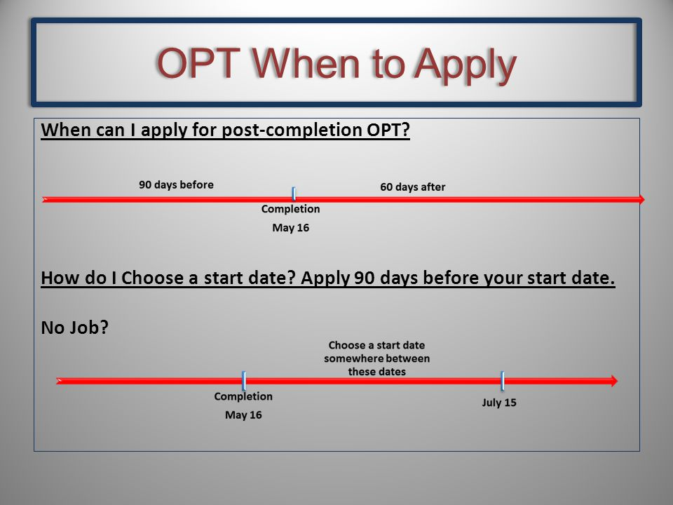 OPT When to Apply When can I apply for post-completion OPT.