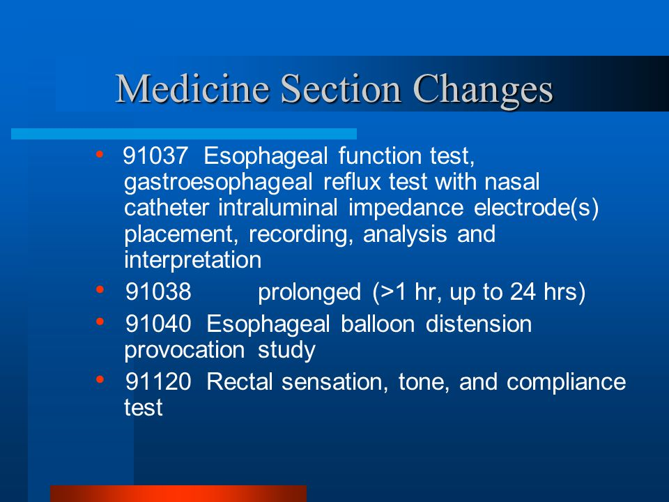 Medicine Section Changes 91037 Esophageal function test, gastroesophageal reflux test with nasal catheter intraluminal impedance electrode(s) placemen