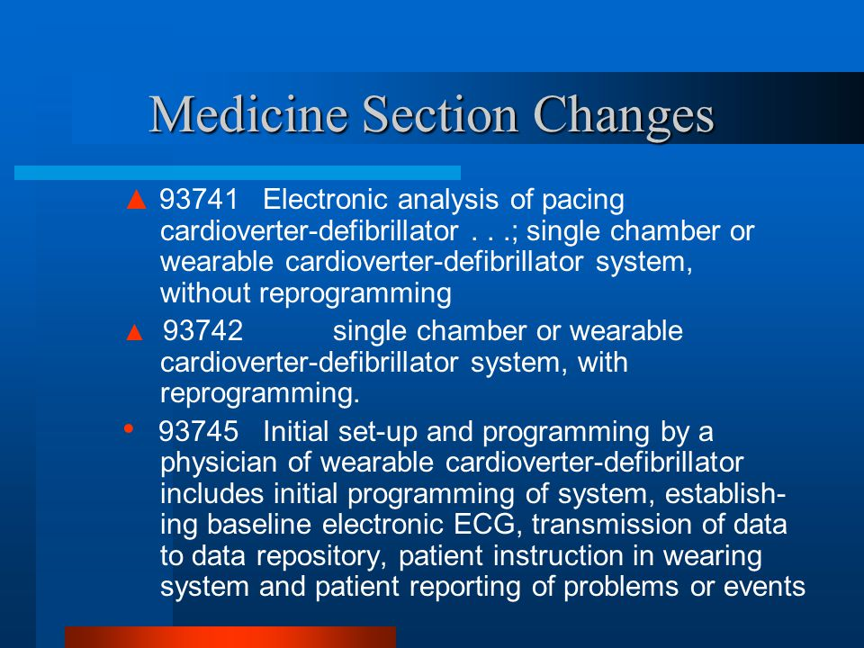 Medicine Section Changes ▲ 93741 Electronic analysis of pacing cardioverter-defibrillator...; single chamber or wearable cardioverter-defibrillator sy