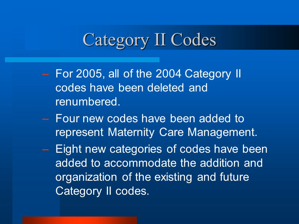 Category II Codes – For 2005, all of the 2004 Category II codes have been deleted and renumbered. – Four new codes have been added to represent Matern