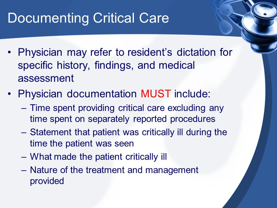 Documenting Critical Care Physician may refer to resident's dictation for specific history, findings, and medical assessment Physician documentation M