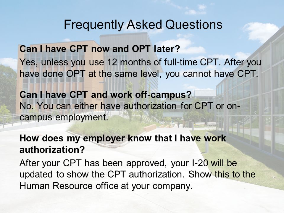 Frequently Asked Questions Can I have CPT now and OPT later.