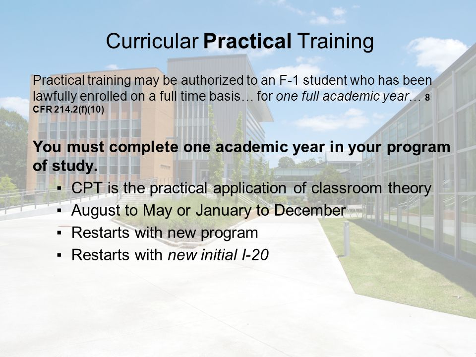 Curricular Practical Training An eligible student may request employment authorization for practical training in a position that is directly related to his or her major area of study.