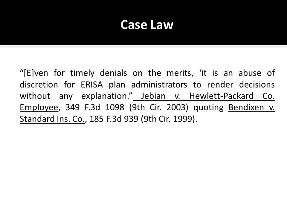 Case Law [E]ven for timely denials on the merits, 'it is an abuse of discretion for ERISA plan administrators to render decisions without any explanation. Jebian v.