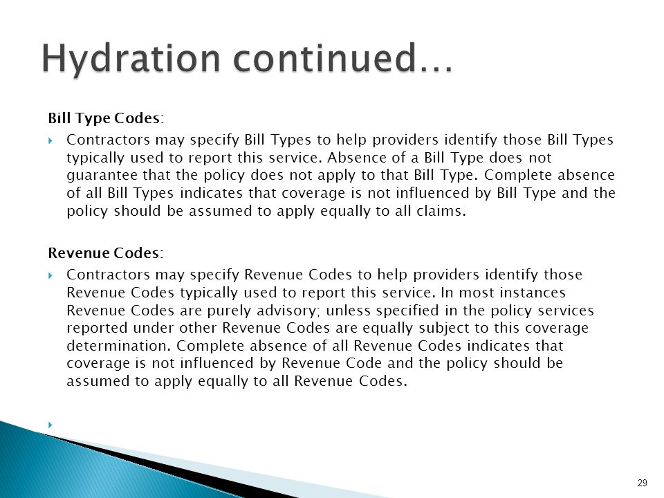 Bill Type Codes:  Contractors may specify Bill Types to help providers identify those Bill Types typically used to report this service. Absence of a