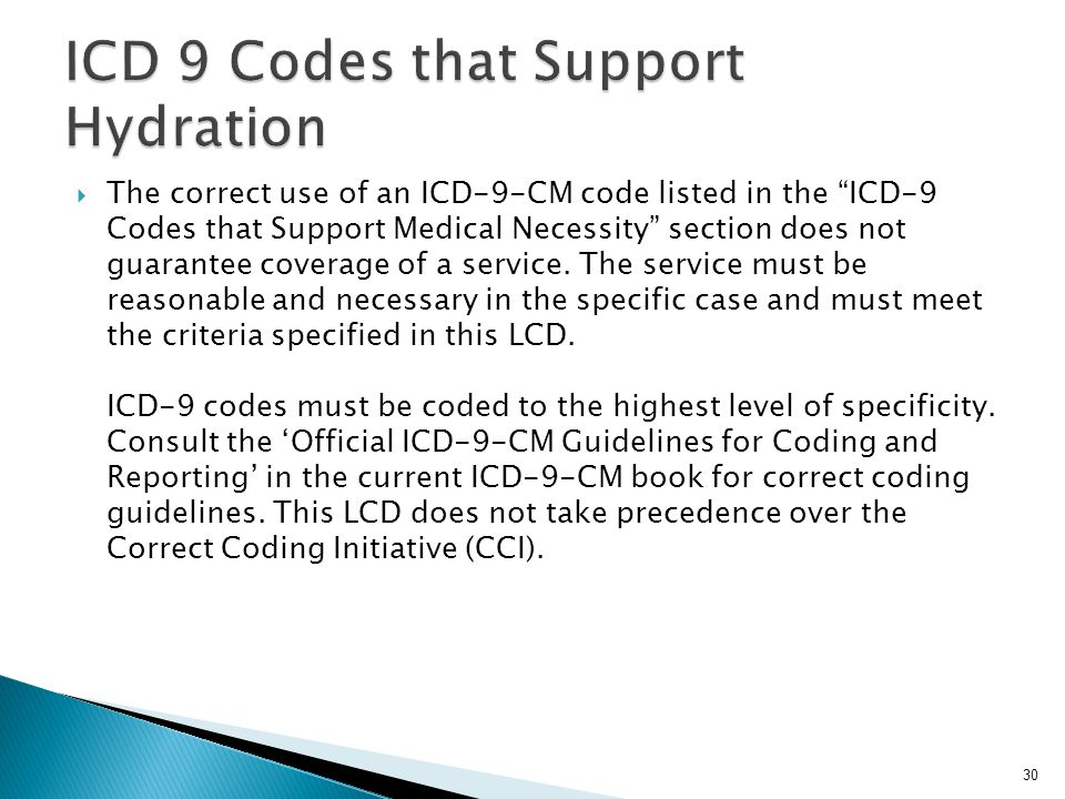  The correct use of an ICD-9-CM code listed in the ICD-9 Codes that Support Medical Necessity section does not guarantee coverage of a service.