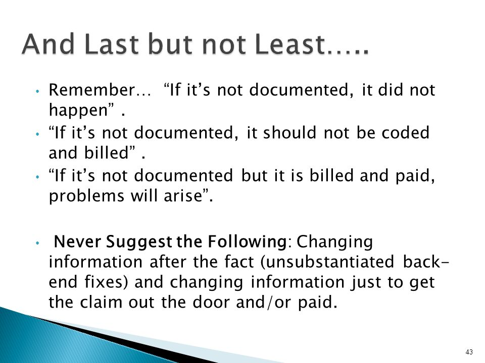 "Remember… ""If it's not documented, it did not happen"". ""If it's not documented, it should not be coded and billed"". ""If it's not documented but it is"