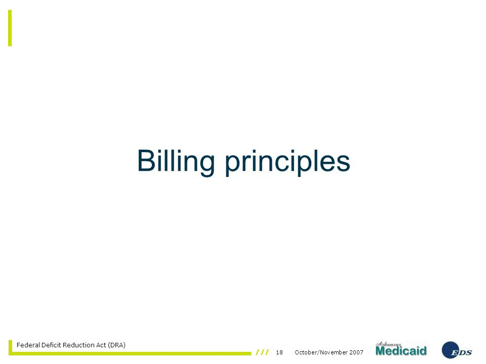 18October/November 2007 Federal Deficit Reduction Act (DRA) Billing principles