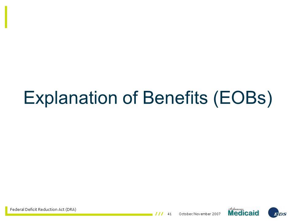 41October/November 2007 Federal Deficit Reduction Act (DRA) Explanation of Benefits (EOBs)