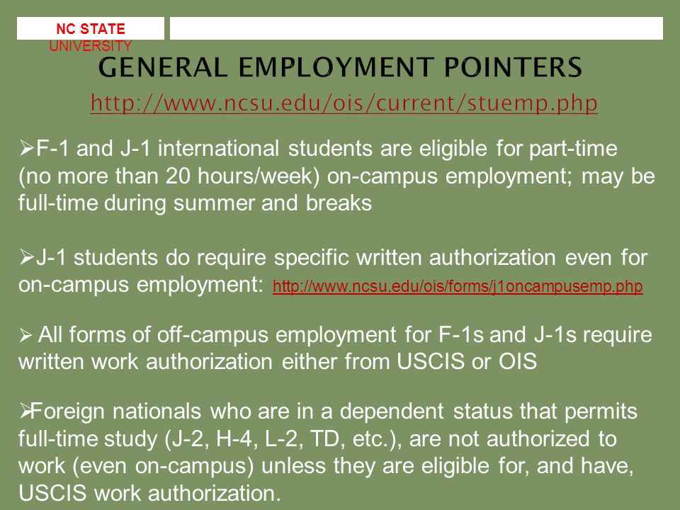 NC STATE UNIVERSITY  Each is a benefit of F-1 status, not a right  Each allows for employment (practical training) opportunities related to student's current academic program (field and level)  Each generally requires students to have been enrolled full- time for one academic year prior to authorization  Each requires students to be in good academic standing (and otherwise in status )  Each requires students to continue to maintain full-time enrollment and make normal progress toward degree