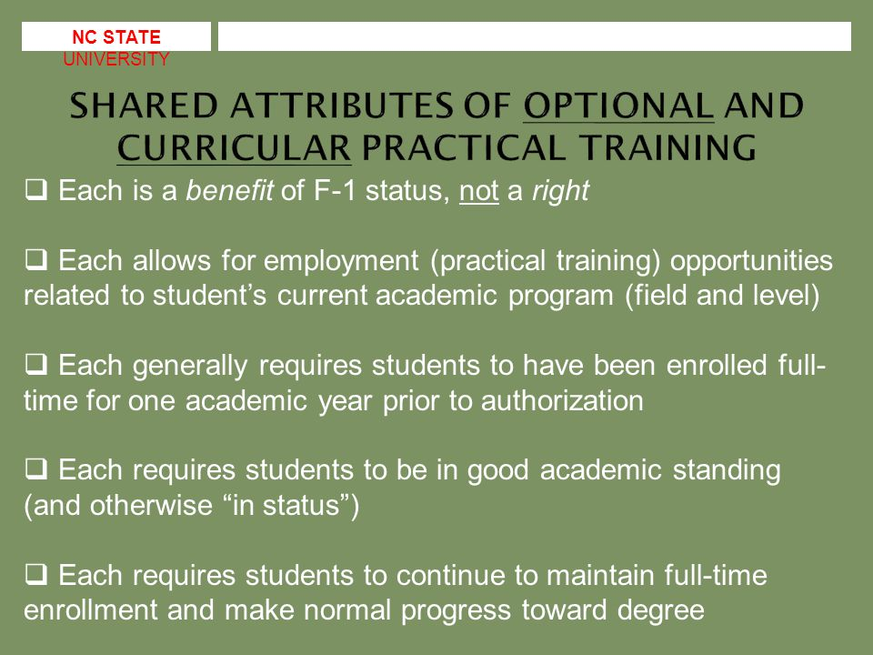  Required for program completion or  Integral to thesis/dissertation research or  Co-Op (part-time only, except during summer)  CPT is always associated with enrollment in COP 500 (full-time) or COP 501 (part-time) and is curricular (takes place during and is part of academic program) NC STATE UNIVERSITY