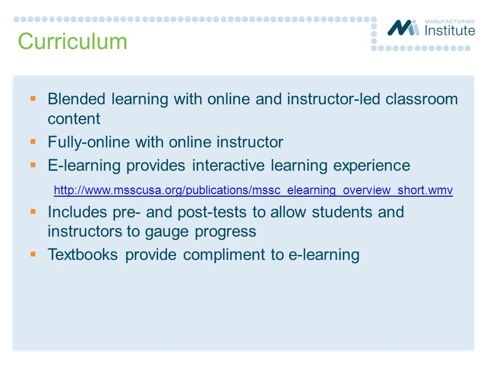 Curriculum  Blended learning with online and instructor-led classroom content  Fully-online with online instructor  E-learning provides interactive