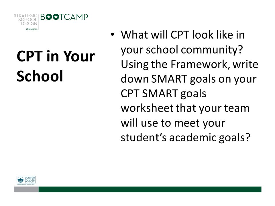 CPT in Your School What will CPT look like in your school community? Using the Framework, write down SMART goals on your CPT SMART goals worksheet tha