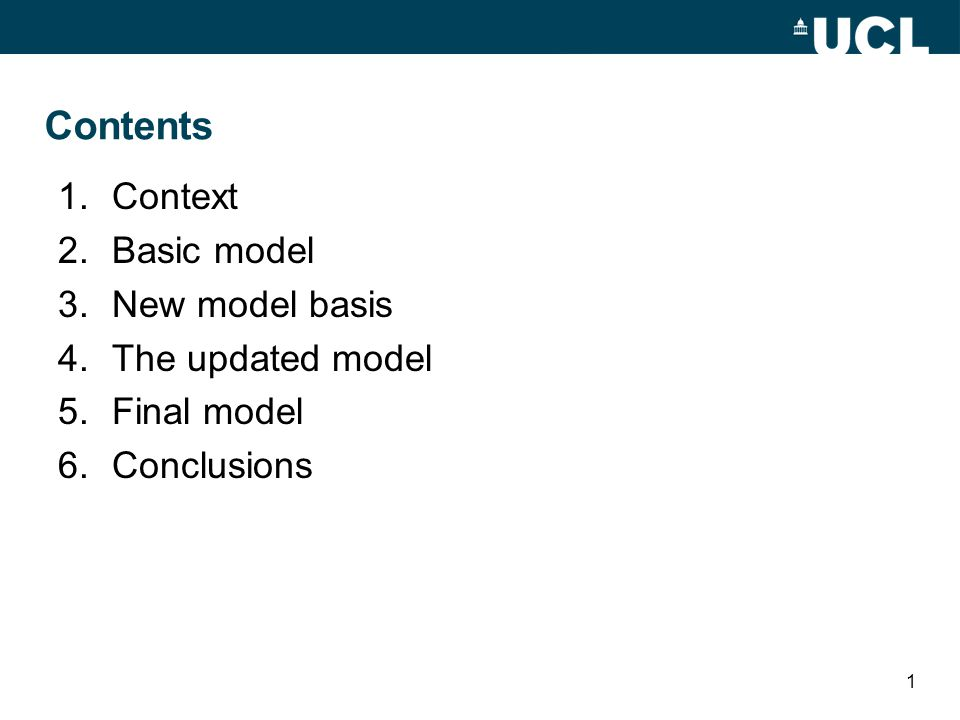Contents 1.Context 2.Basic model 3.New model basis 4.The updated model 5.Final model 6.Conclusions 1