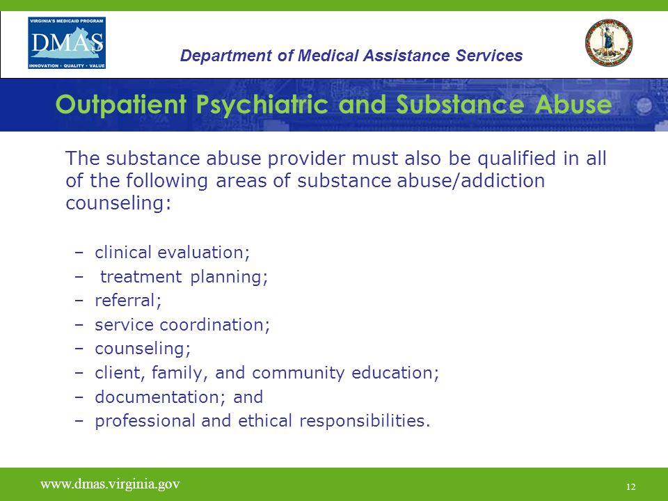 12 Outpatient Psychiatric and Substance Abuse The substance abuse provider must also be qualified in all of the following areas of substance abuse/add