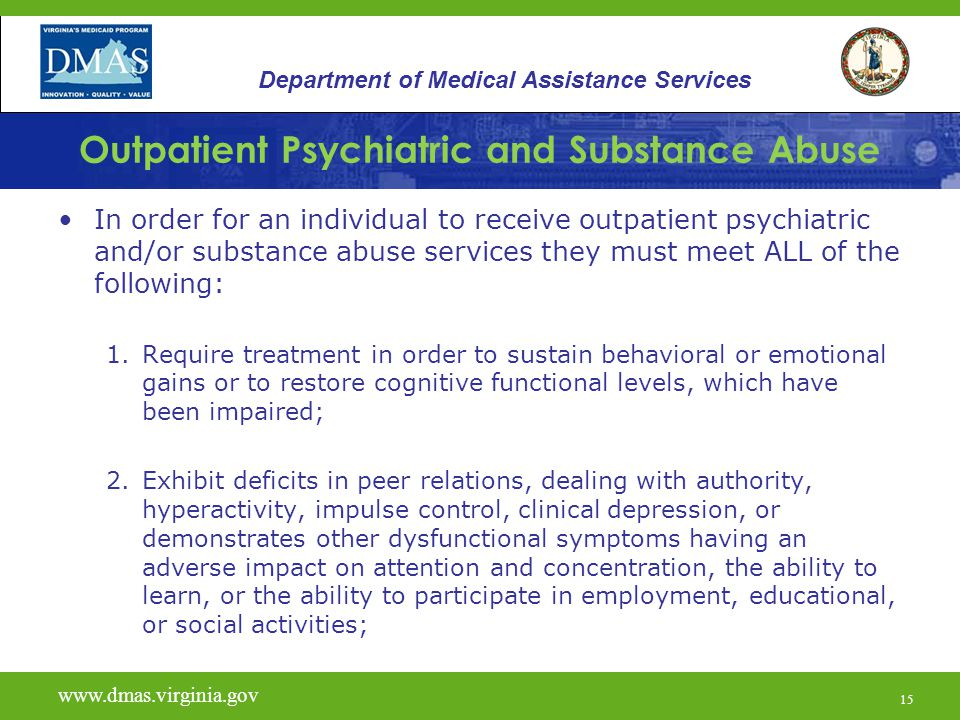 15 Outpatient Psychiatric and Substance Abuse In order for an individual to receive outpatient psychiatric and/or substance abuse services they must m