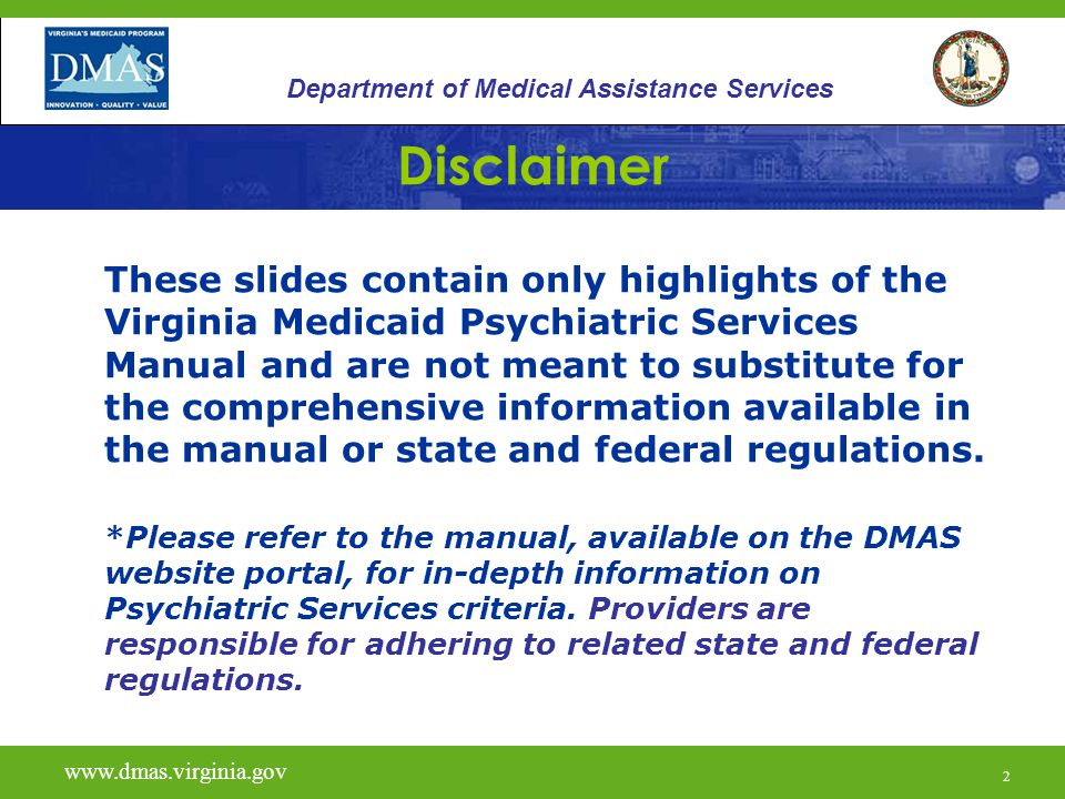 2 Disclaimer These slides contain only highlights of the Virginia Medicaid Psychiatric Services Manual and are not meant to substitute for the compreh