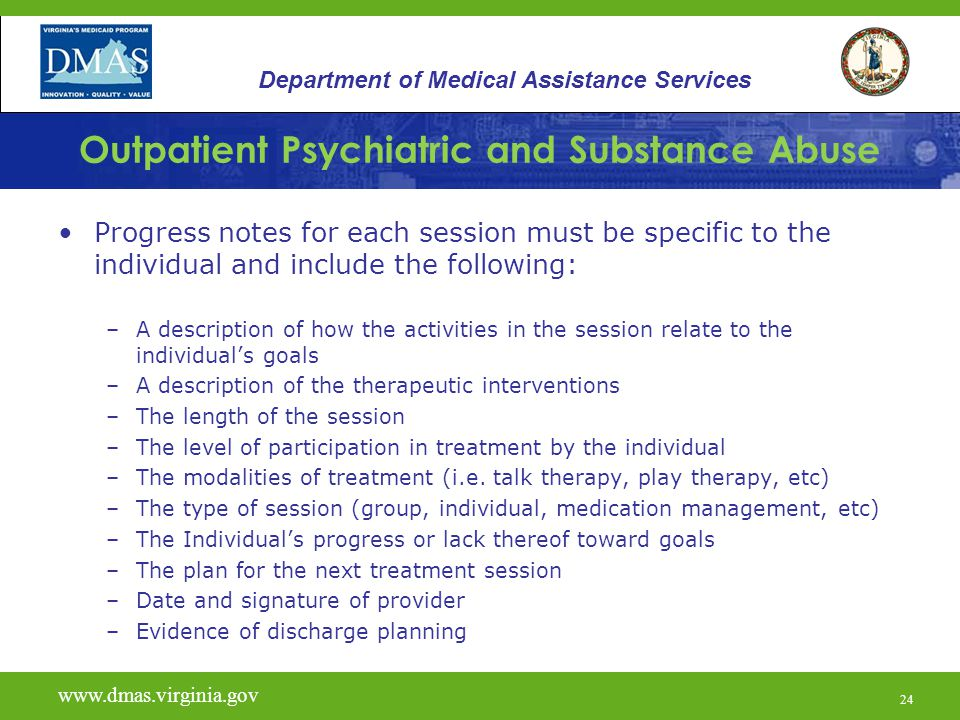 24 Outpatient Psychiatric and Substance Abuse Progress notes for each session must be specific to the individual and include the following: –A descrip