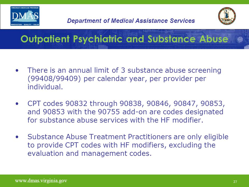 27 Outpatient Psychiatric and Substance Abuse There is an annual limit of 3 substance abuse screening (99408/99409) per calendar year, per provider pe
