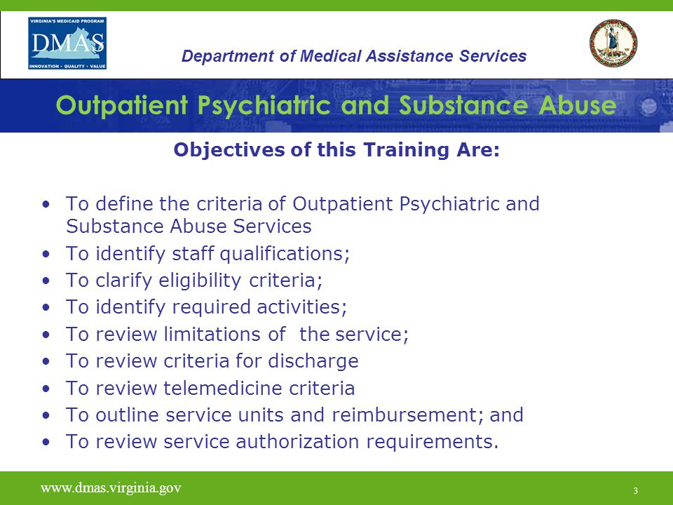 3 Outpatient Psychiatric and Substance Abuse Objectives of this Training Are: To define the criteria of Outpatient Psychiatric and Substance Abuse Ser