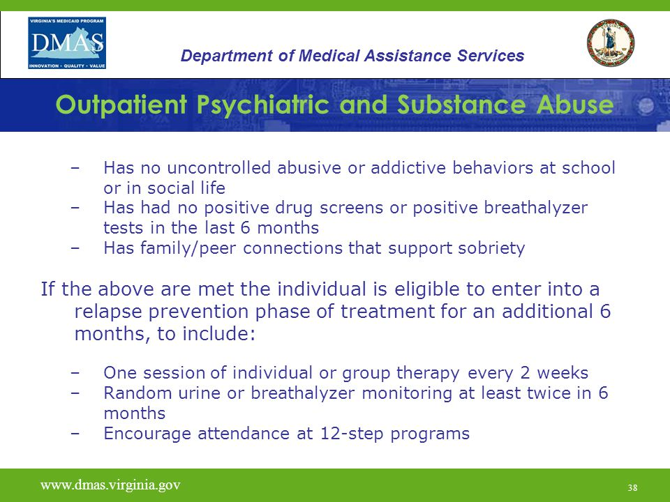 38 Outpatient Psychiatric and Substance Abuse –Has no uncontrolled abusive or addictive behaviors at school or in social life –Has had no positive dru