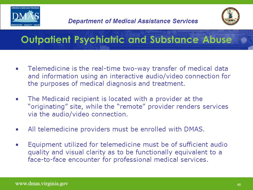 40 Outpatient Psychiatric and Substance Abuse Telemedicine is the real-time two-way transfer of medical data and information using an interactive audi