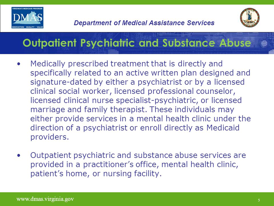 5 Outpatient Psychiatric and Substance Abuse Medically prescribed treatment that is directly and specifically related to an active written plan design