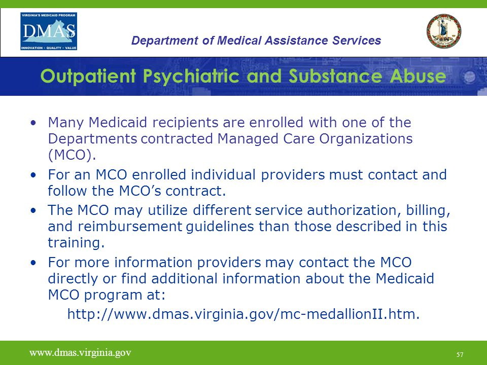 57 Outpatient Psychiatric and Substance Abuse Many Medicaid recipients are enrolled with one of the Departments contracted Managed Care Organizations
