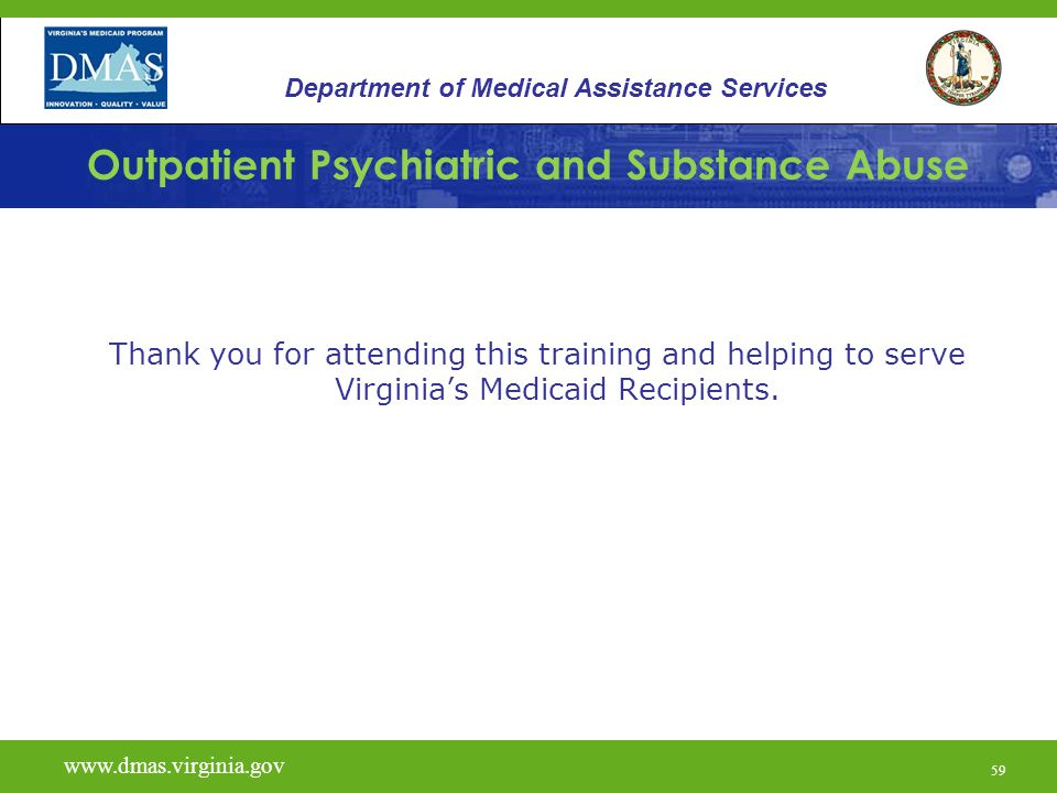 59 Outpatient Psychiatric and Substance Abuse Thank you for attending this training and helping to serve Virginia's Medicaid Recipients. www.vita.virg