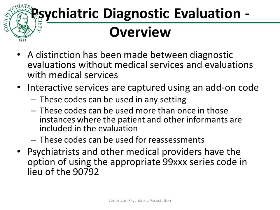 Psychiatric Diagnostic Evaluation - Overview A distinction has been made between diagnostic evaluations without medical services and evaluations with