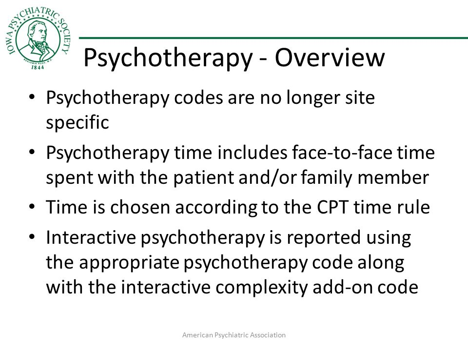 Psychotherapy - Overview Psychotherapy codes are no longer site specific Psychotherapy time includes face-to-face time spent with the patient and/or f