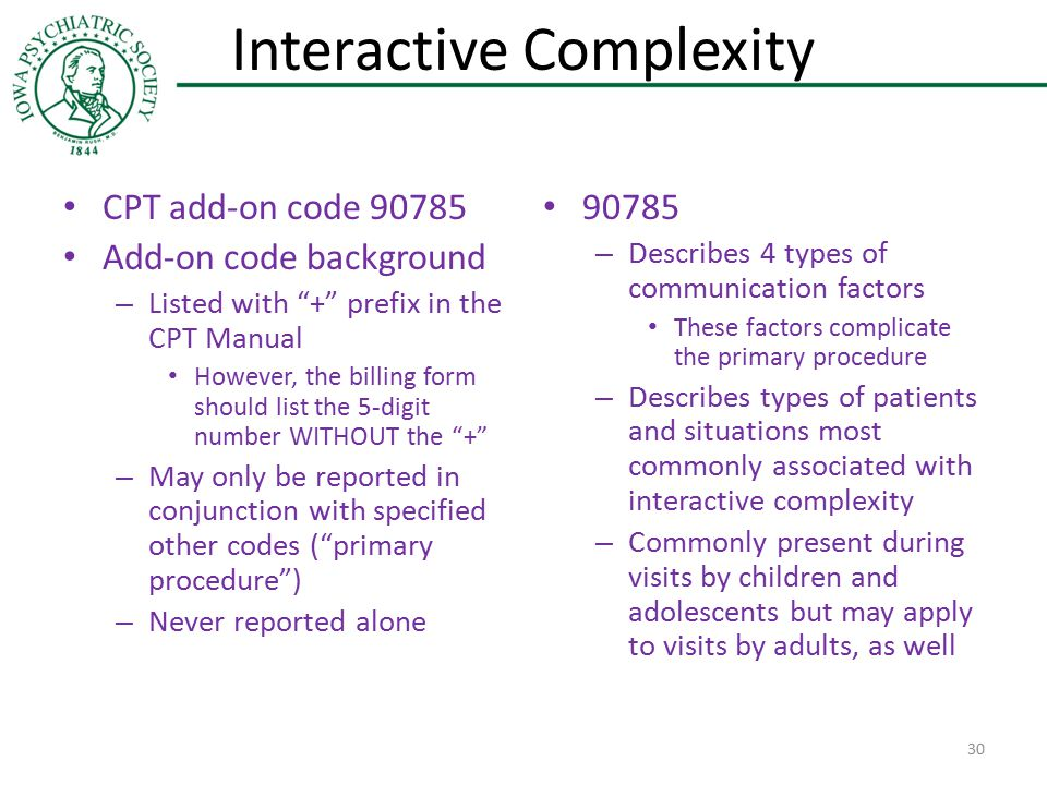 "Interactive Complexity CPT add-on code 90785 Add-on code background – Listed with ""+"" prefix in the CPT Manual However, the billing form should list t"