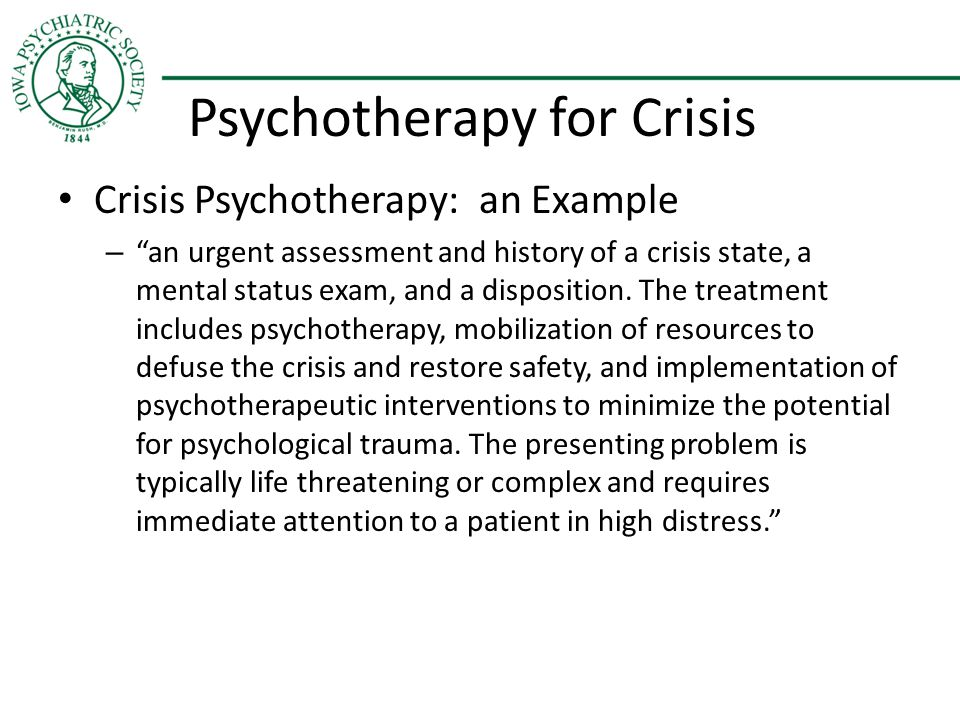 "Psychotherapy for Crisis Crisis Psychotherapy: an Example – ""an urgent assessment and history of a crisis state, a mental status exam, and a dispositi"