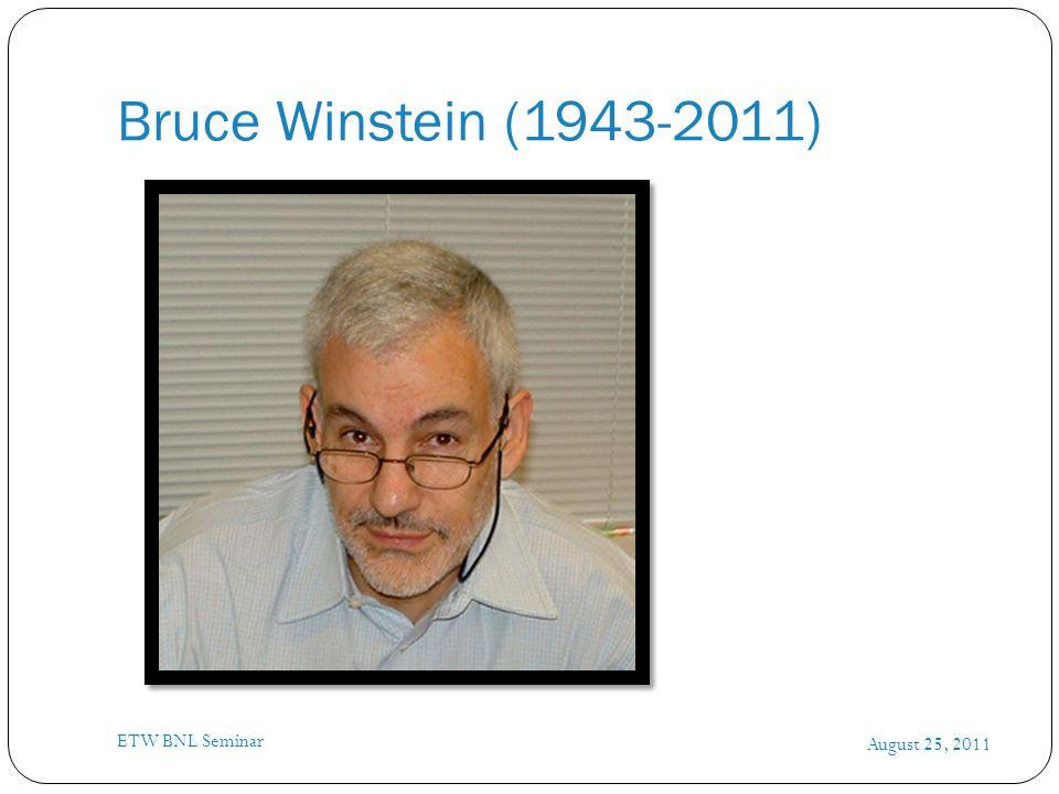 Bruce Winstein (1943-2011) August 25, 2011 ETW BNL Seminar