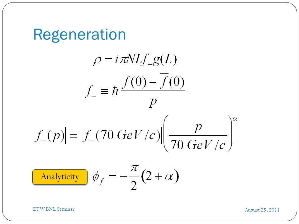 Regeneration August 25, 2011 ETW BNL Seminar Analyticity