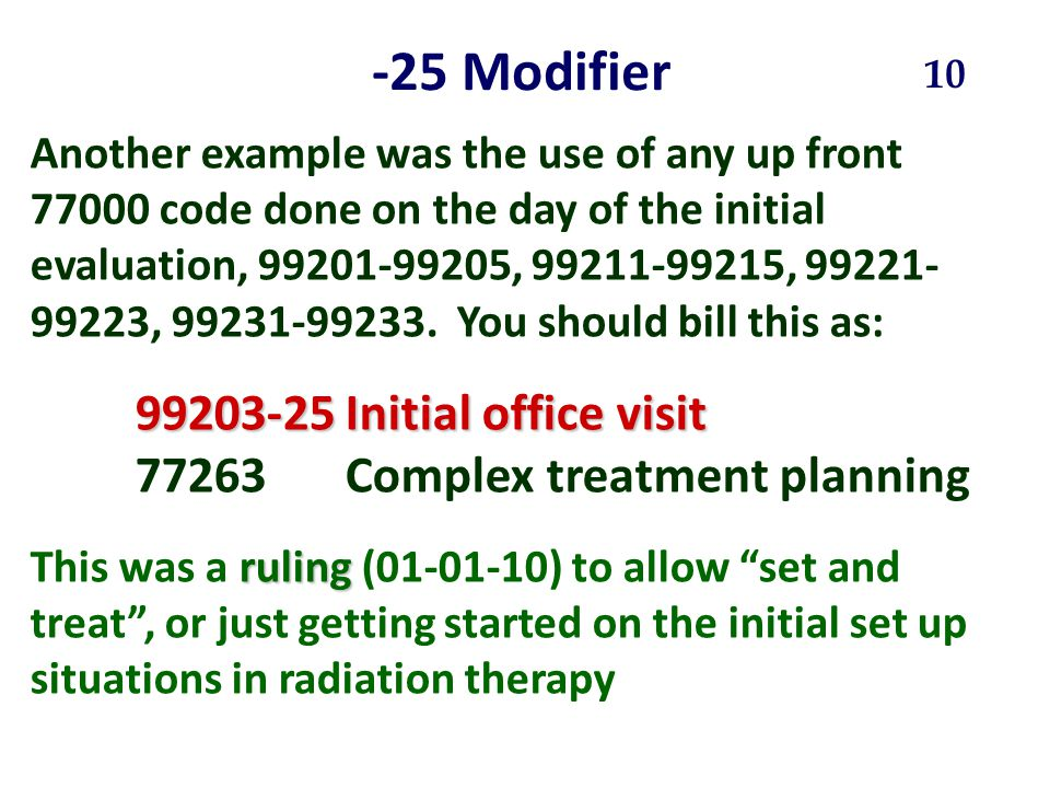 Another example was the use of any up front 77000 code done on the day of the initial evaluation, 99201-99205, 99211-99215, 99221- 99223, 99231-99233.